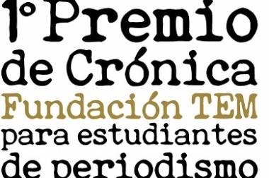 1° PREMIO DE CRÓNICA FUNDACIÓN TEM PARA ESTUDIANTES DE PERIODISMO