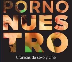 Adelanto: Porno nuestro. Crónicas de sexo y cine