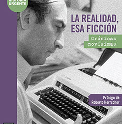 """""""La realidad, esa ficción"""": el libro que reúne las crónicas ganadoras del 2º Premio FTEM"""